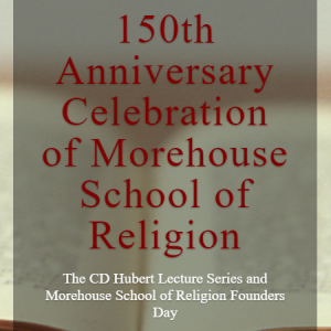 150th Anniversary Celebration of Morehouse School of Religion @ Morehouse School of Religion | Atlanta | Georgia | United States