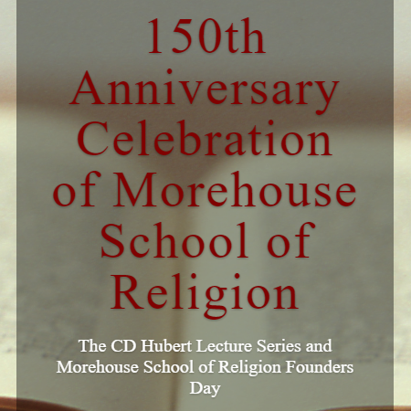 150th Anniversary Celebration of Morehouse School of Religion